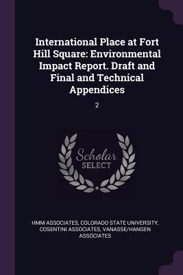International Place at Fort Hill Square: Environmental Impact Report. Draft and Final and Technical Appendices: 2 - Associates, Hmm, and Colorado State University (Creator), and Associates, Cosentini