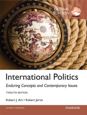 International Politics: Enduring Concepts and Contemporary Issues, Global Edition - Jervis, Robert L., and Art, Robert J.