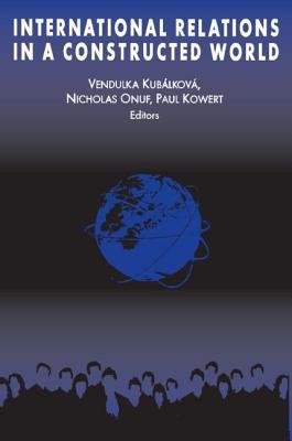 International Relations in a Constructed World - Kubalkova, Vendulka