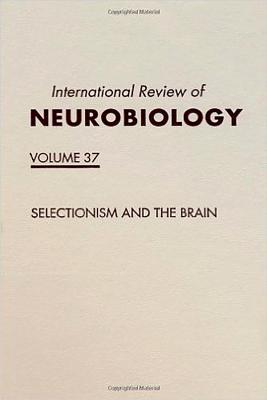 International Review of Neurobiology, Selectionism & the Brain, Volume 37 - Sporns, Olaf (Editor), and Tononi, Giulio (Editor)