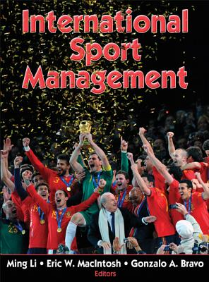 International Sport Management - Li, Ming (Editor), and Macintosh, Eric (Editor), and Bravo, Gonzalo (Editor)