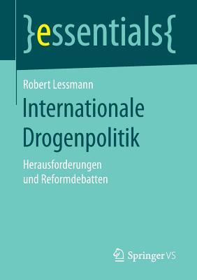 Internationale Drogenpolitik: Herausforderungen Und Reformdebatten - Lessmann, Robert