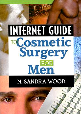 Internet Guide to Cosmetic Surgery for Men - Wood, M (Editor)