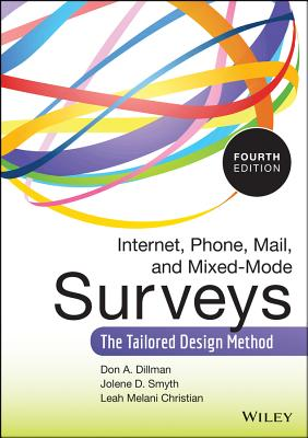 Internet, Phone, Mail, and Mixed-Mode Surveys: The Tailored Design Method - Dillman, Don A, and Smyth, Jolene D, and Christian, Leah Melani
