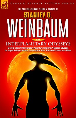 Interplanetary Odysseys - Classic Tales of Interplanetary Adventure Including: A Martian Odyssey, its Sequel Valley of Dreams, the Complete 'Ham' Hammond Stories and Others - Weinbaum, Stanley G