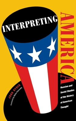 Interpreting America: Russian and Soviet Studies of the History of American Thought - Ryder, John