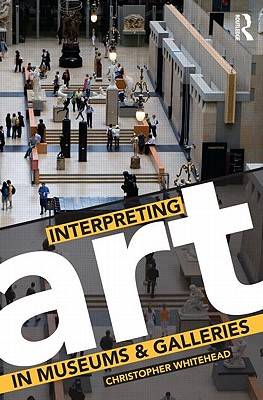 Interpreting Art in Museums and Galleries - Whitehead, Christopher
