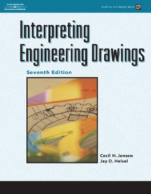 Interpreting Engineering Drawings - Jensen, Cecil H, and Helsel, Jay D