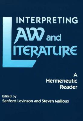 Interpreting Law and Literature: A Hermeneutic Reader - Mailloux, Steven (Editor), and Levinson, Sanford (Editor)