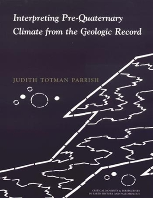 Interpreting Pre-Quaternary Climate from the Geologic Record - Parrish, Judith Totman, Professor