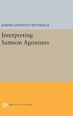 Interpreting SAMSON AGONISTES - Wittreich, Joseph Anthony