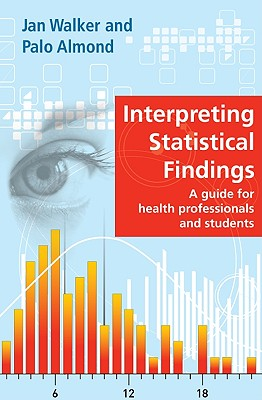 Interpreting Statistical Findings: A Guide for Health Professionals and Students - Walker, Jan, and Almond, Palo