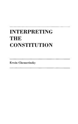 Interpreting the Constitution - Chemerinsky, Erwin