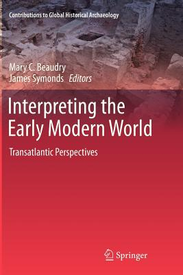 Interpreting the Early Modern World: Transatlantic Perspectives - Beaudry, Mary (Editor), and Symonds, James (Editor)