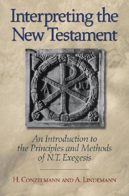 Interpreting the New Testament: An Introduction to the Principles and Methods of N.T. Exegesis - Conzelmann, Hans, and Lindemann, Andreas