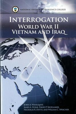 Interrogation World War II, Vietnam, and Iraq - Wahlquist, John A, and Stone, James A, and Shoemaker, David P