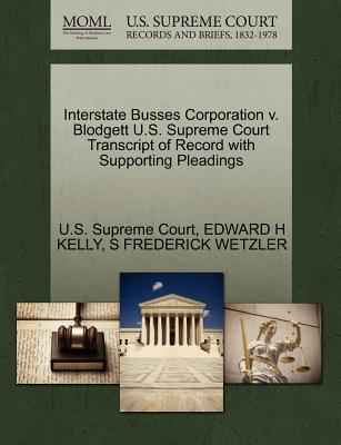 Interstate Busses Corporation V. Blodgett U.S. Supreme Court Transcript of Record with Supporting Pleadings - Kelly, Edward H, and Wetzler, S Frederick, and U S Supreme Court (Creator)