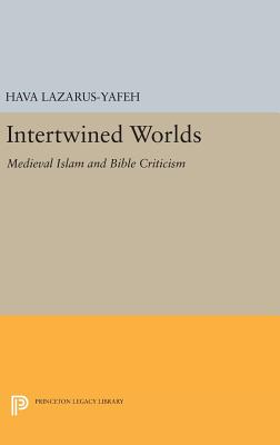 Intertwined Worlds: Medieval Islam and Bible Criticism - Lazarus-Yafeh, Hava