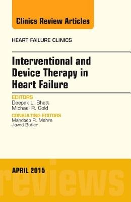 Interventional and Device Therapy in Heart Failure, An Issue of Heart Failure Clinics - Bhatt, Deepak L.