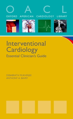 Interventional Cardiology: Essential Clinician's Guide - Mukherjee, Debabrata, Dr. (Editor), and Bavry, Anthony, Doctor, MD;, MPH (Editor)