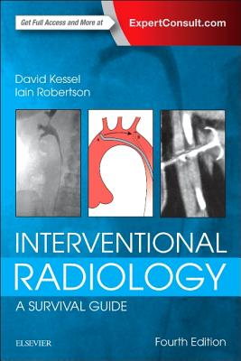 Interventional Radiology: A Survival Guide - Kessel, David, and Robertson, Iain