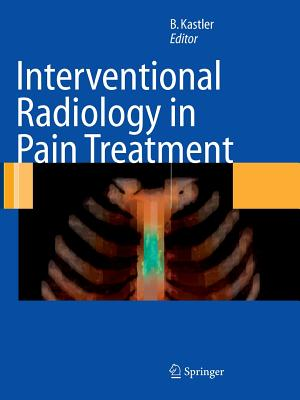 Interventional Radiology in Pain Treatment - Kastler, Bruno (Editor), and Salamon, G (Foreword by), and Barral, F -G