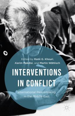 Interventions in Conflict: International Peacemaking in the Middle East - Khouri, Rami G (Editor), and Khouri, Rami G, and Makdisi, Karim (Editor)