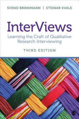 InterViews: Learning the Craft of Qualitative Research Interviewing - Brinkmann, Svend, and Kvale, Steinar, Professor