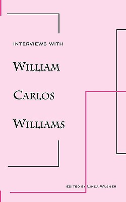 Interviews with William Carlos Williams - Williams, William Carlos