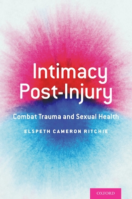 Intimacy Post-Injury: Combat Trauma and Sexual Health - Ritchie, Elspeth Cameron