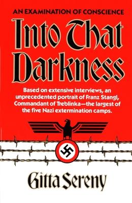 Into That Darkness: An Examination of Conscience - Sereny, Gitta