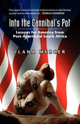 Into the Cannibal's Pot: Lessons for America from Post-Apartheid South Africa - Mercer, Ilana
