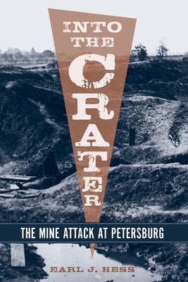 Into the Crater: The Mine Attack at Petersburg -
