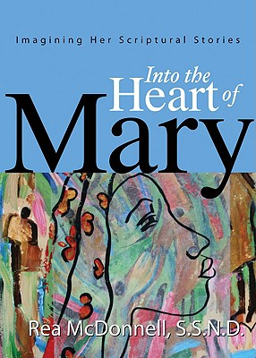 Into the Heart of Mary: Imagining Her Scriptural Stories - McDonnell, Rea