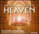 Into the House and Gate of Heaven: Music for All Saints