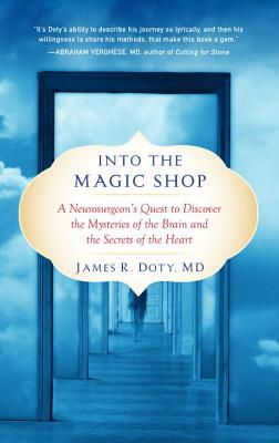 Into the Magic Shop: A Neurosurgeon's Quest to Discover the Mysteries of the Brain and the Secrets of the Heart - Doty, James R, MD