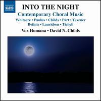 Into the Night: Contemporary Choral Music - Bradley Welch (piano); Bradley Welch (organ); Kara Kirkendoll (flute); Vox Humana (choir, chorus); David N. Childs (conductor)