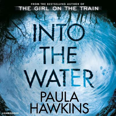 Into the Water: The Sunday Times Bestseller - Hawkins, Paula, and Weyman, Daniel (Read by), and Aikman, Laura, Ms. (Read by)