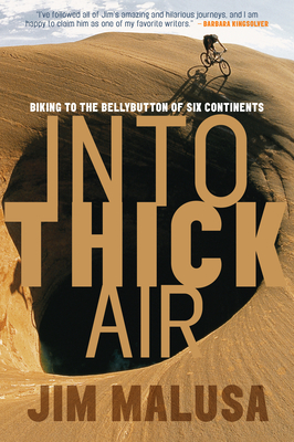 Into Thick Air: Biking to the Bellybutton of Six Continents - Malusa, Jim