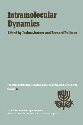 Intramolecular Dynamics: Proceedings of the Fifteenth Jerusalem Symposium on Quantum Chemistry and Biochemistry Held in Jerusalem, Israel, March 29--April 1, 1982 - Jortner, Joshua (Editor), and Pullman, A (Editor)
