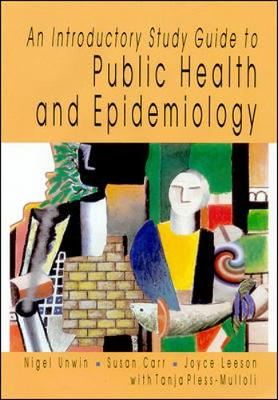Intro Study Guide to Public Health & Epidemology - Unwin, Nigel, and Carr, Susan M, and Leeson, Joyce