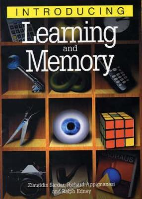 Introducing Learning and Memory - Appignanesi, Richard, and Sardar, Ziauddin, Professor