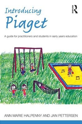 Introducing Piaget: A Guide for Practitioners and Students in Early Years Education - Halpenny, Ann Marie