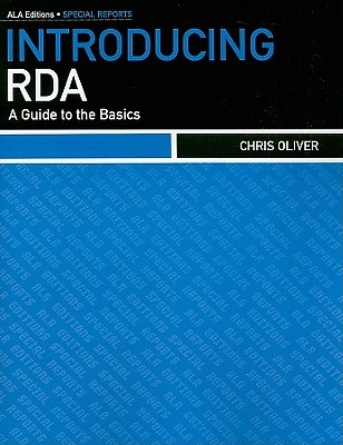 Introducing RDA: A Guide to the Basics - Oliver, Chris