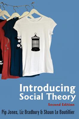 Introducing Social Theory 2E - Bradbury, Liz, and Jones, Pip, and LeBoutillier, Shaun