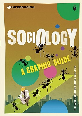 Introducing Sociology: A Graphic Guide - Osborne, Richard, and Van Loon, Borin
