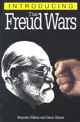 Introducing the Freud Wars - Wilson, Stephen, and Zarate, Oscar (Contributions by)