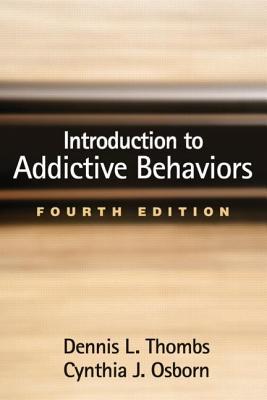 Introduction to Addictive Behaviors - Thombs, Dennis L, PhD, and Osborn, Cynthia J, PhD