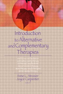 Introduction to Alternative and Complementary Therapies - Strozier, Anne L (Editor)