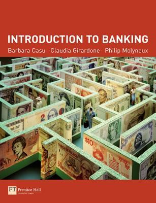 Introduction to Banking - Casu, Barbara, and Girardone, Claudia, and Molyneux, Philip